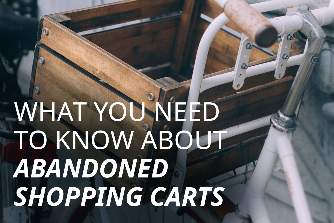 What you need to know about abandoned shopping carts in e-commerce